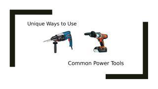Unique Ways to Use Common Power Tools.pptx