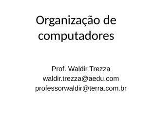 SLIDE - Organização de computadores  - Profº Waldir.pptx