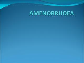 AMENORRHOEA.ppt