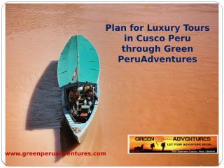 Plan for Luxury Adventure Tour Peru through Green Peru Adventures.pptx