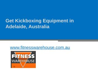 Get Kickboxing Equipment in Adelaide, Australia - www.fitnesswarehouse.com.au.pptx