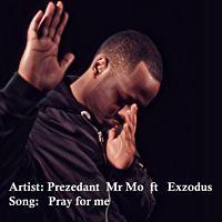 Prezedant Mr Mo x Exzodus - Pray for me acappella.mp3